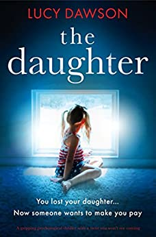 The Daughter: A gripping psychological thriller with a twist you won't see coming by [Lucy Dawson]