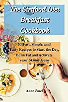 The Sirtfood Diet Breakfast Cookbook: 50 Fast, Simple, and Tasty Recipes to Start the Day, Burn Fat and Activate your Skinny Gene