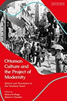 Ottoman Culture and the Project of Modernity: Reform and Translation in the Tanzimat Novel