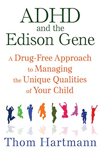 ADHD and the Edison Gene (A Drug-Free Approach to Managing the Unique Qualities of Your Child)