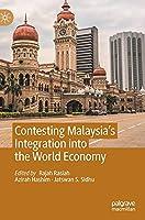 Contesting Malaysia's Integration into the World Economy