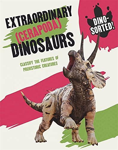 Extraordinary (Cerapoda) Dinosaurs (Dino-sorted!)