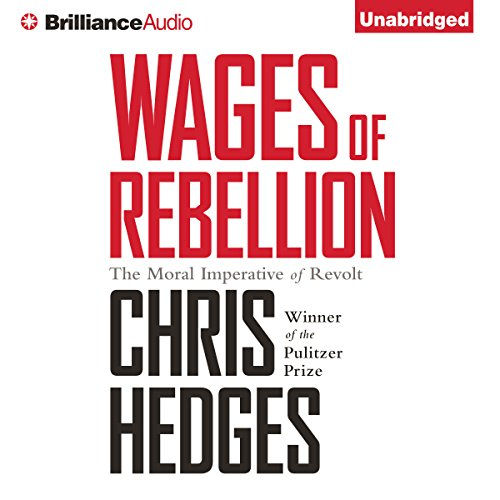 Wages of Rebellion                   Written by:                                                                                                                                 Chris Hedges                               Narrated by:                                                                                                                                 David deVries                      Length: 9 hrs and 6 mins     2 ratings     Overall 5.0