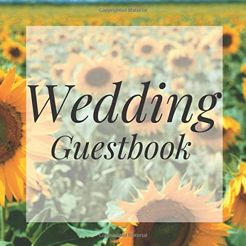 Wedding Guestbook: Sunflower Flower Floral Event Signing Guest Book - Visitor Message w/ Photo Space Gift Log Tracker Recorder Organizer Address ... for Special Memories/Party Reception Table