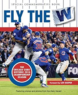 Fly the W: The Chicago Cubs' Historic 2016 Championship Season (Cubs World)