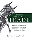 Mastering the Trade: Proven Techniques for Profiting from Intraday and Swing Trading Setups - John Carter