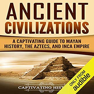 Ancient Civilizations: A Captivating Guide to Mayan History, the Aztecs, and Inca Empire cover art