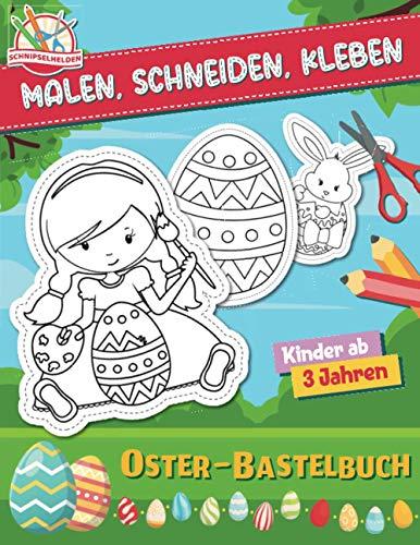Malen - Schneiden - Kleben: Das lustige Oster-Bastelbuch und Ausschneidebuch für Kinder ab 3 Jahren (Schnipselhelden, Band 1)