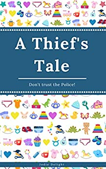 [Jodie Delight]のA Thief's Tale: Don't Trust The Police! (English Edition)
