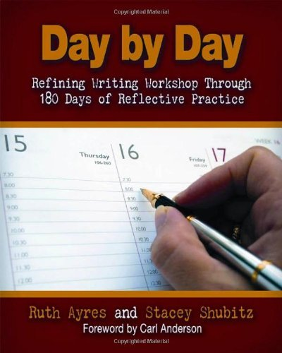 By Ruth Ayres - Day by Day: Refining Writing Workshop Through 180 Days of Reflect (2010-12-13) [Paperback]