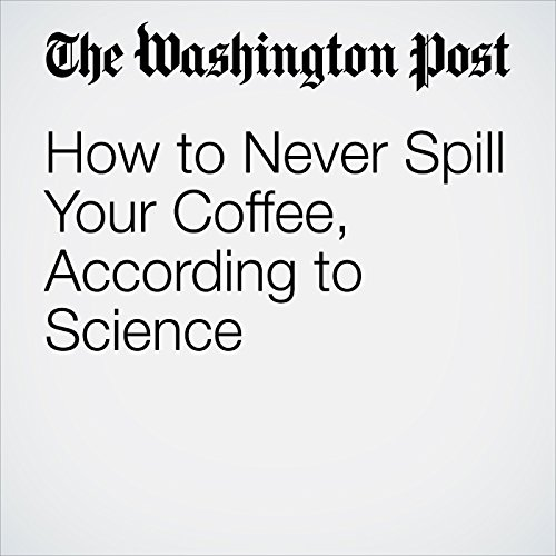 How to Never Spill Your Coffee, According to Science audiobook cover art