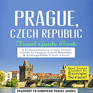 Prague, Czech Republic: Travel Guide Book - a Comprehensive 5-Day Travel Guide to Prague, Czech Republic & Unforgettable Czech Travel audiobook cover art