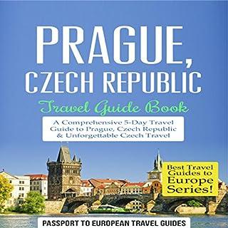 Prague, Czech Republic: Travel Guide Book - a Comprehensive 5-Day Travel Guide to Prague, Czech Republic & Unforgettable Czech Travel cover art
