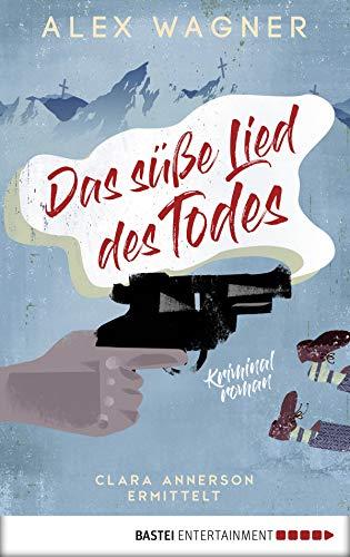 Das süße Lied des Todes: Clara Annerson ermittelt. Kriminalroman