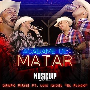 """Acábame de Matar (Feat. Luis Angel """"El Flaco"""")"""