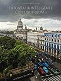 Fotografia inteligente con Lightroom 5 / Intelligent Photographs with Lightroom 5 (Spanish Edition) by Jose Maria Mellado (2013) Paperback