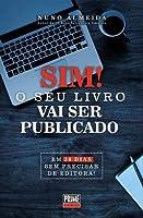 SIM! O SEU LIVRO VAI SER PUBLICADO - Em 30 Dias Sem Precisar de Editora! (Portuguese Edition)