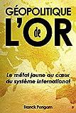 Géopolitique de l'Or: Le métal jaune au cœur du système international