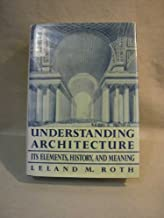 Understanding Architecture: Its Elements, History, And Meaning by Leland Roth (1993-05-04)