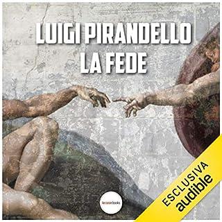 La fede                   Di:                                                                                                                                 Luigi Pirandello                               Letto da:                                                                                                                                 Gaetano Marino                      Durata:  21 min     5 recensioni     Totali 4,6
