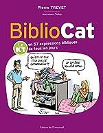Bibliocat - Le KT en 57 expressions bibliques de tous les jours de Pierre Trevet