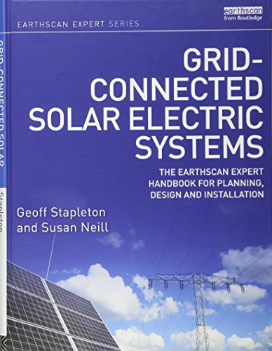 Compare Textbook Prices for Grid-connected Solar Electric Systems: The Earthscan Expert Handbook for Planning, Design and Installation 1 Edition ISBN 9781849713443 by Stapleton, Geoff,Neill, Susan