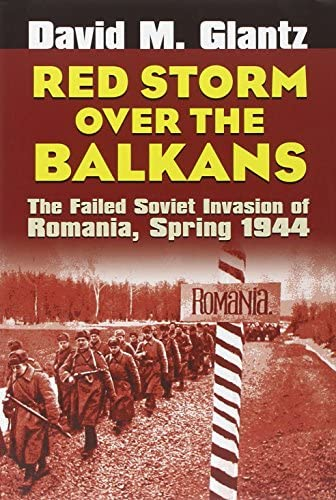 Red Storm over the Balkans The Failed Soviet Invasion of Romania Spring 1944 Modern War Studies product image