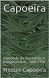 Capoeira: o período da escravidão e marginalidade, 1800-1930 (Trilogia da Jogador Livro 1) (Portuguese Edition)