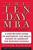Ten-Day MBA 3rd Ed., The: A Step-By-Step Guide to Mastering the Skills Taught in America's Top Business Schools