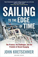 Sailing to the Edge of Time: The Promise, the Challenges, and the Freedom of Ocean Voyaging