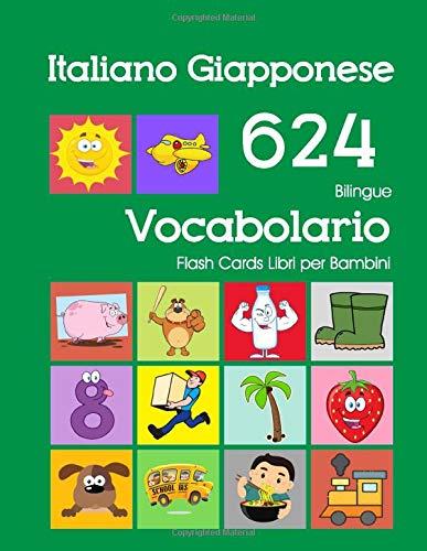 Italiano Giapponese 624 Bilingue Vocabolario Flash Cards Libri per Bambini: Italian Japanese dizionario flashcards elementerre bambino