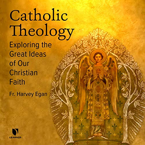 Catholic Theology: Exploring the Great Ideas of Our Christian Faith copertina