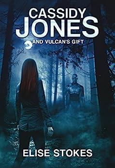 Cassidy Jones and Vulcan's Gift (Cassidy Jones Adventures Book 2) by [Elise Stokes]