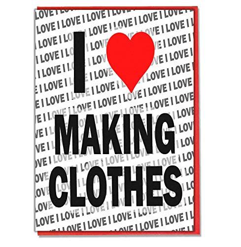 Ik hou van het maken van kleding - Wenskaart - Verjaardagskaart - Dames - Heren - Dochter - Zoon - Vriend - Echtgenoot - Vrouw - Broer - Zuster