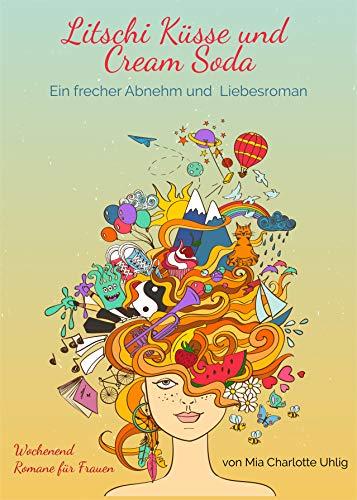 Litschi Küsse und Cream Soda: Ein frecher Abnehm und  Liebesroman