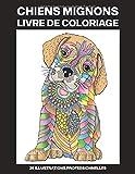 Chiens Mignons Livre de Coloriage: Livre de Coloriage pour Filles 8-12 Ans Offrant de Superbes Chiens Dessins, 25 illustrations professionnelles