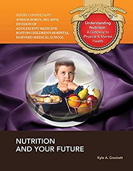 Nutrition and Your Future (Understanding Nutrition: A Gateway to Ph) by [Kyle A. Crockett]
