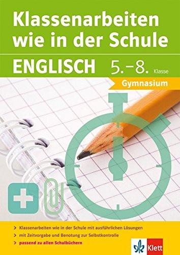 Klett Klassenarbeiten wie in der Schule Englisch Klasse 5 - 8: Gymnasium: 5.-8. Klasse Gymnasium