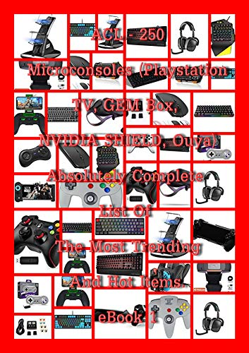 ACL – 250 Microconsoles (Playstation TV, GEM Box, NVIDIA SHIELD, Ouya) – Absolutely Complete List Of The Most Trending And Hot Items eBook 1