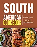 South American Cookbook: Delicious Spanish Recipes from All-Over the Latin World (2nd Edition) (English Edition)