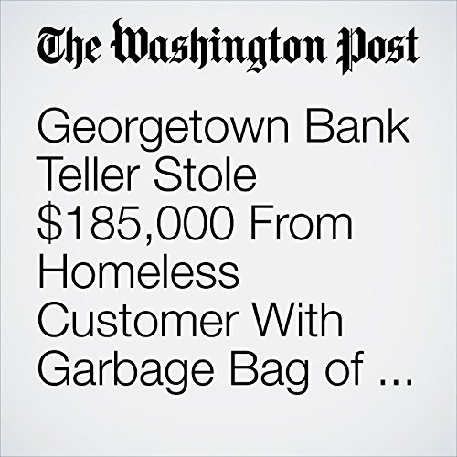 Georgetown Bank Teller Stole $185,000 From Homeless Customer With Garbage Bag of Cash copertina
