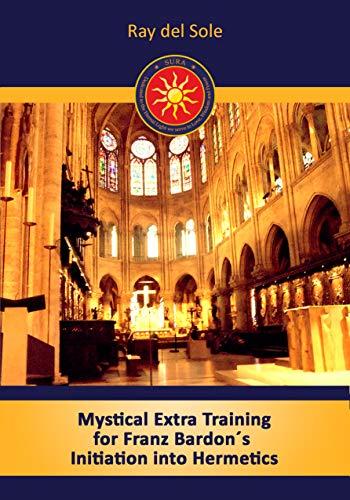 Mystical Extra Training for Franz Bardon´s Initiation into Hermetics (English Edition)