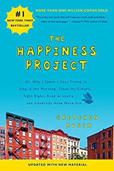 The Happiness Project (Revised Edition): Or, Why I Spent a Year Trying to Sing in the Morning, Clean My Closets, Fight Right, Read Aristotle, and Generally Have More Fun by [Gretchen Rubin]
