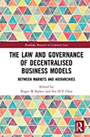 The Law and Governance of Decentralised Business Models: Between Hierarchies and Markets (Routledge Research in Corporate Law)
