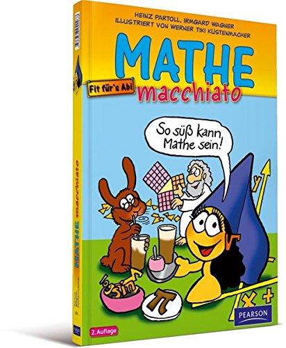 Mathe macchiato: Cartoonkurs Mathematik für Schüler und Studenten (Pearson Studium - Scientific Tools)