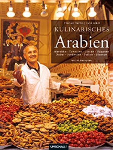 Kulinarisches Arabien: Marokko Tunesien Libyen Ägypten Dubai Jordanien Syrien Libanon