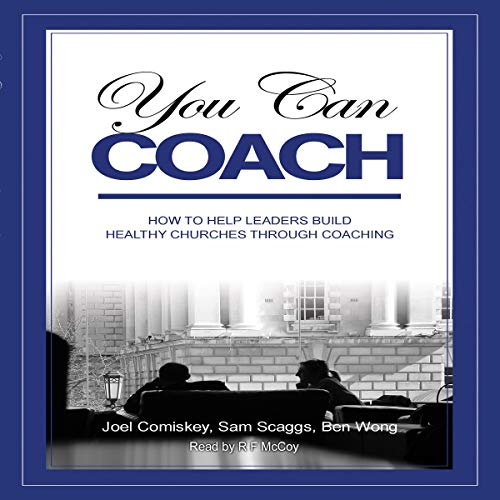 You Can Coach: How to Help Leaders Build Healthy Churches Through Coaching cover art