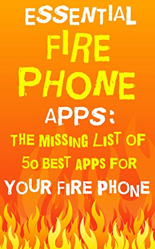 Essential Fire Phone Apps: The Missing List Of 50 Best...