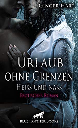 Urlaub ohne Grenzen - Heiß und nass | Erotischer Roman: ein Strudel von Liebe, Neid, Hass und Wollust ... (Erotik Romane)