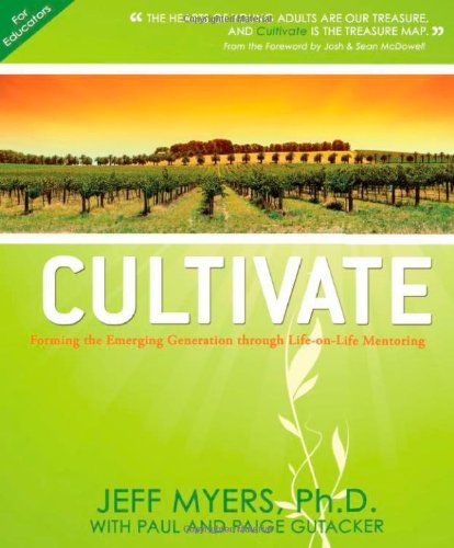 Cultivate: Forming the Emerging Generation Through Life-on-life Mentoring (For Educators)